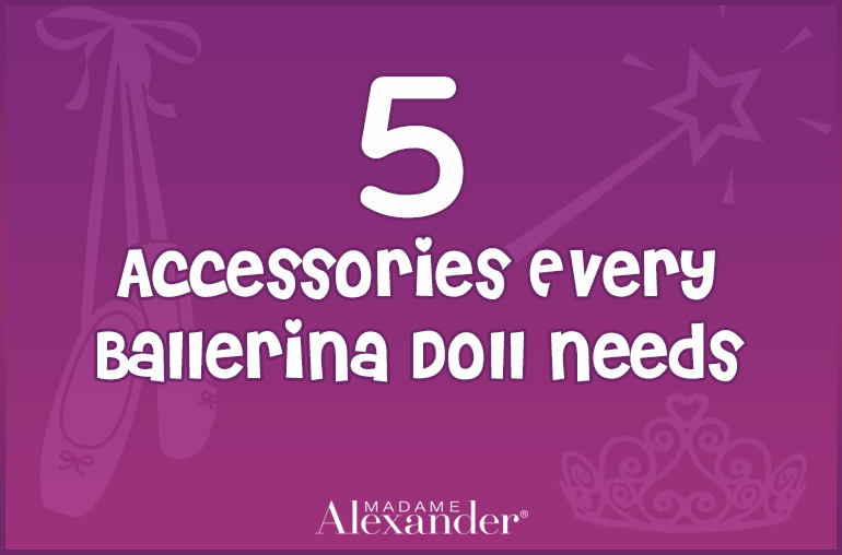 5 Accessories every ballerina doll needs