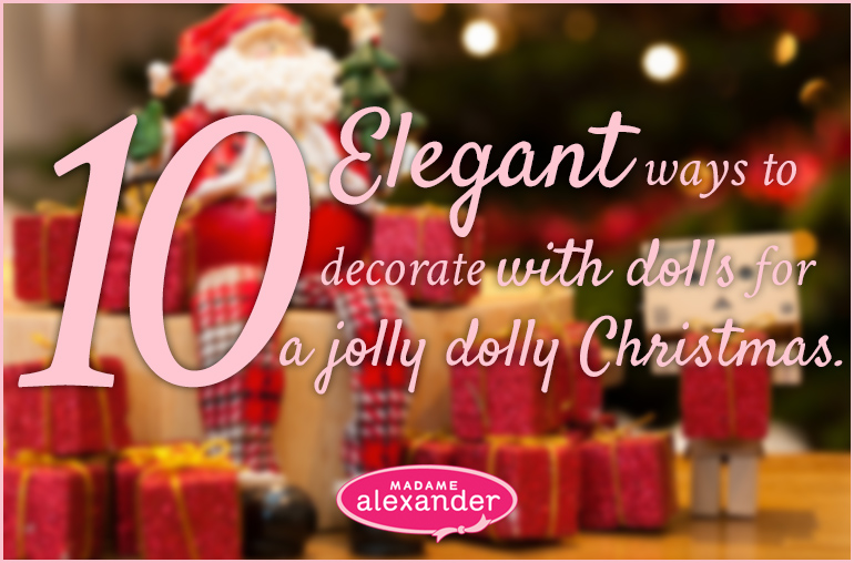Decorate For Christmas With Dolls