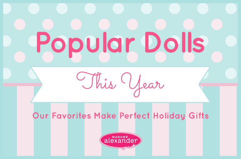 Popular madame alexander dolls this year make best gifts