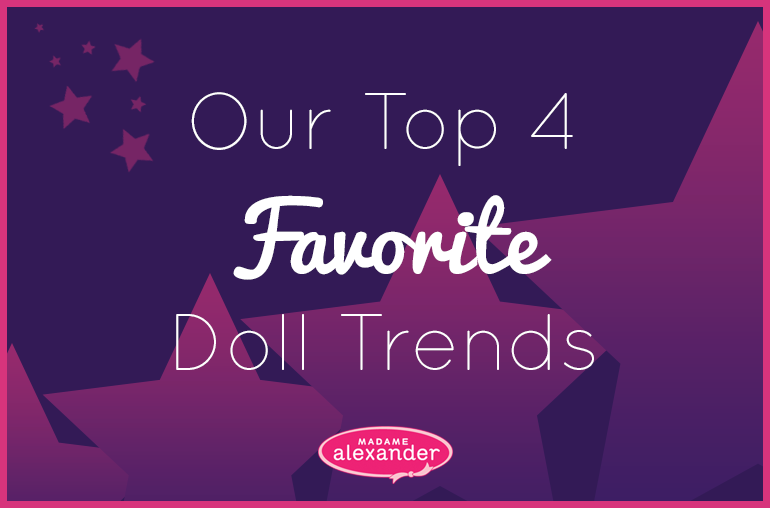 Our top 4 favorite doll trends